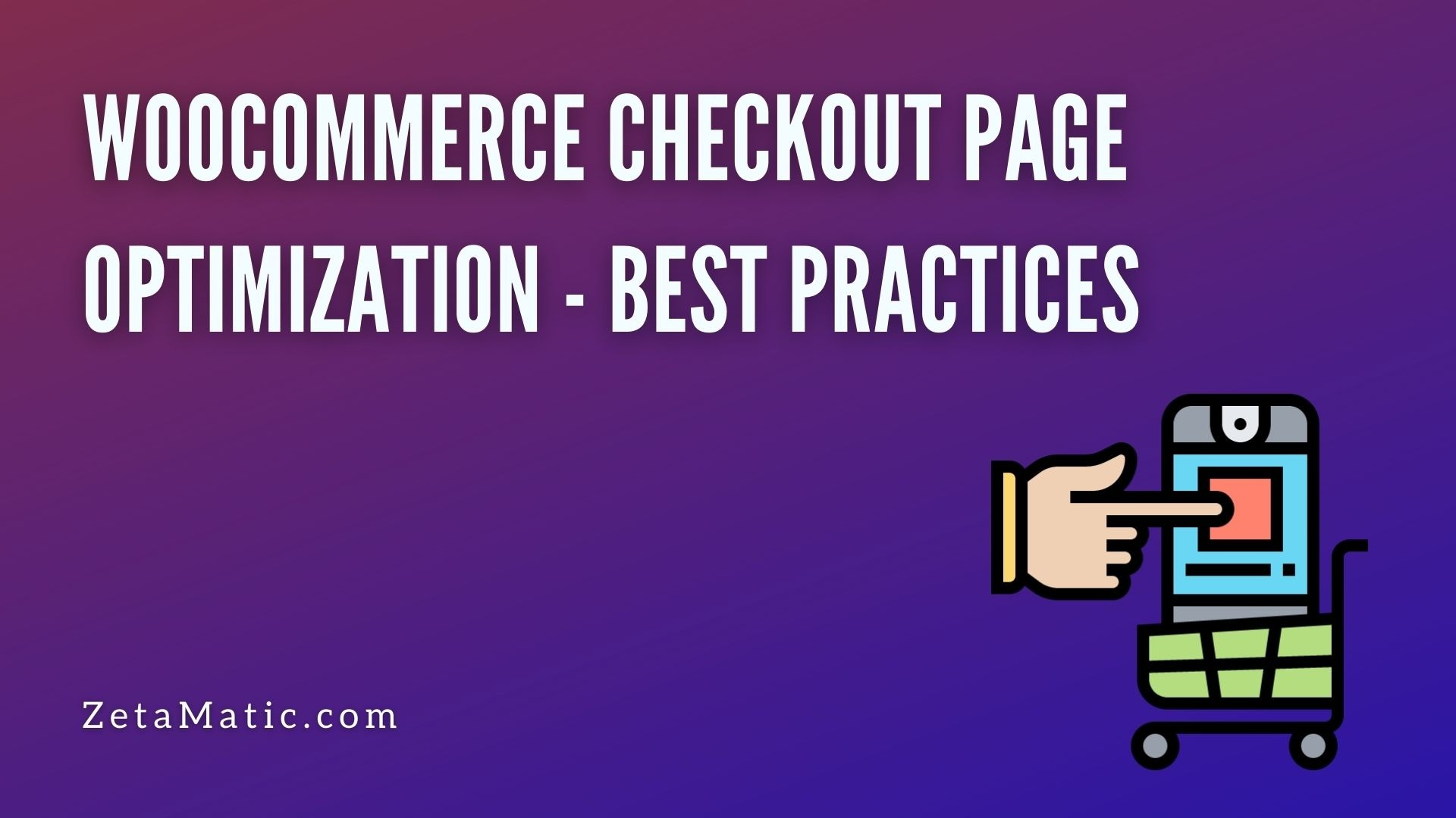 WooCommerce Checkout Page Optimization - Best Practices