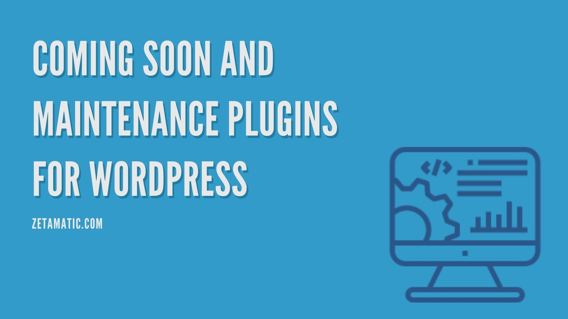 Coming Soon and Maintenance Plugins for WordPress