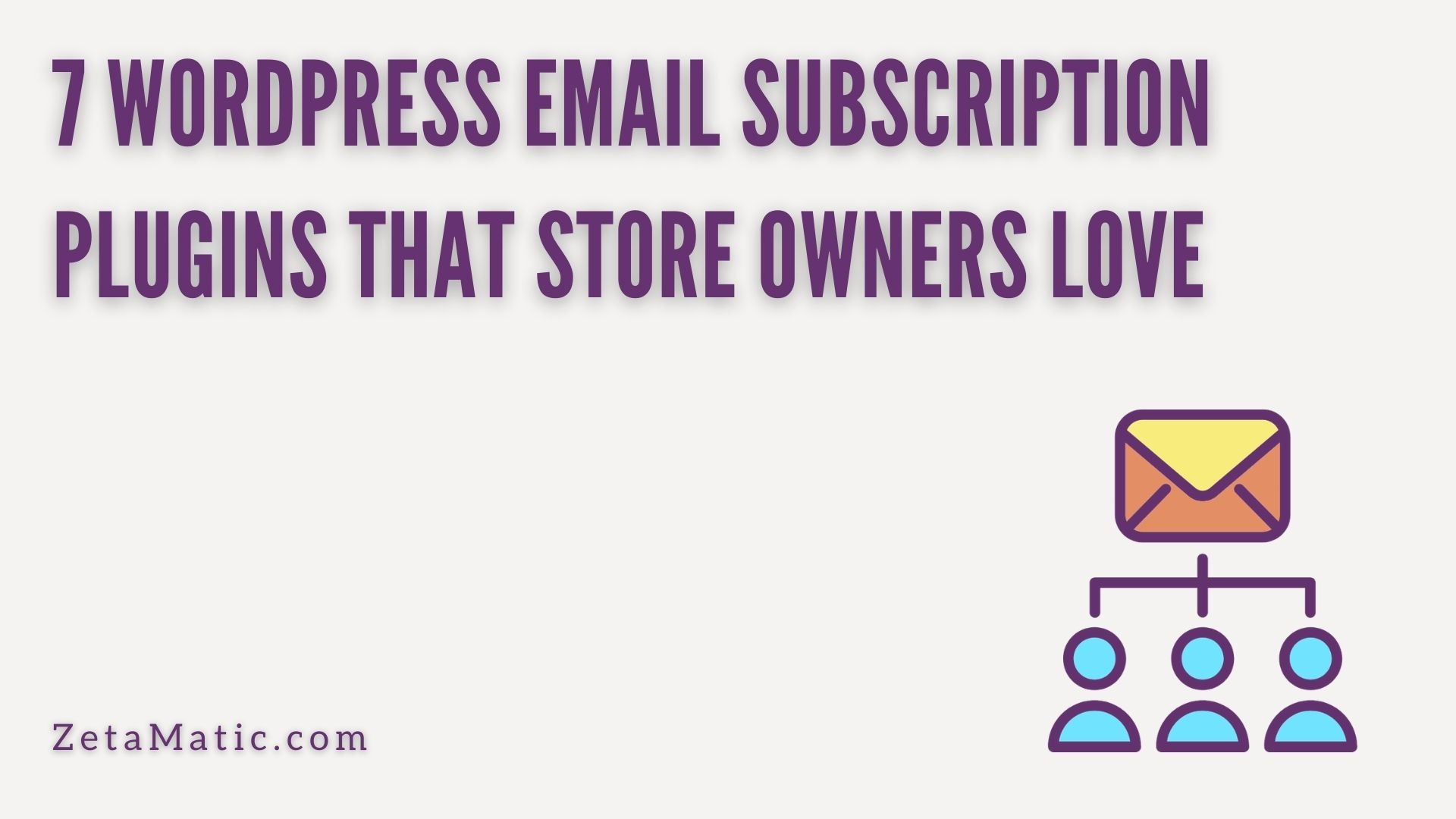 7 Wordpress Email Subscription Plugins That Store Owners Love