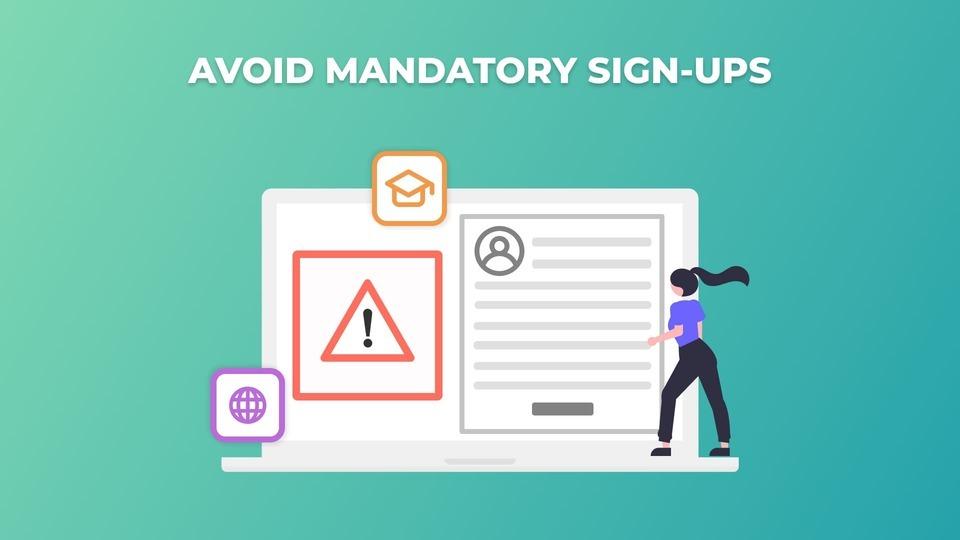 Avoid mandatory sign-ups