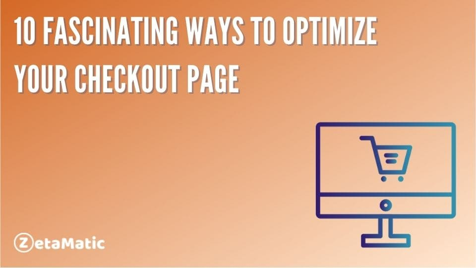 10 Fascinating Ways to Optimize Your Checkout Page