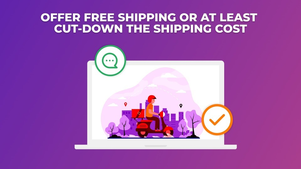 Offer Free Shipping or at least cut-down the shipping cost, Optimize Checkout Page