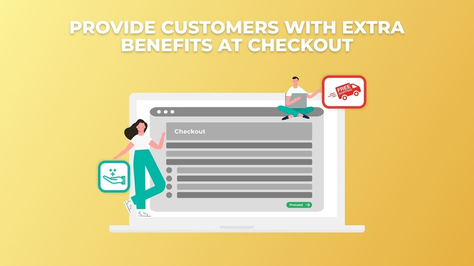 Provide customers with extra benefits at checkout