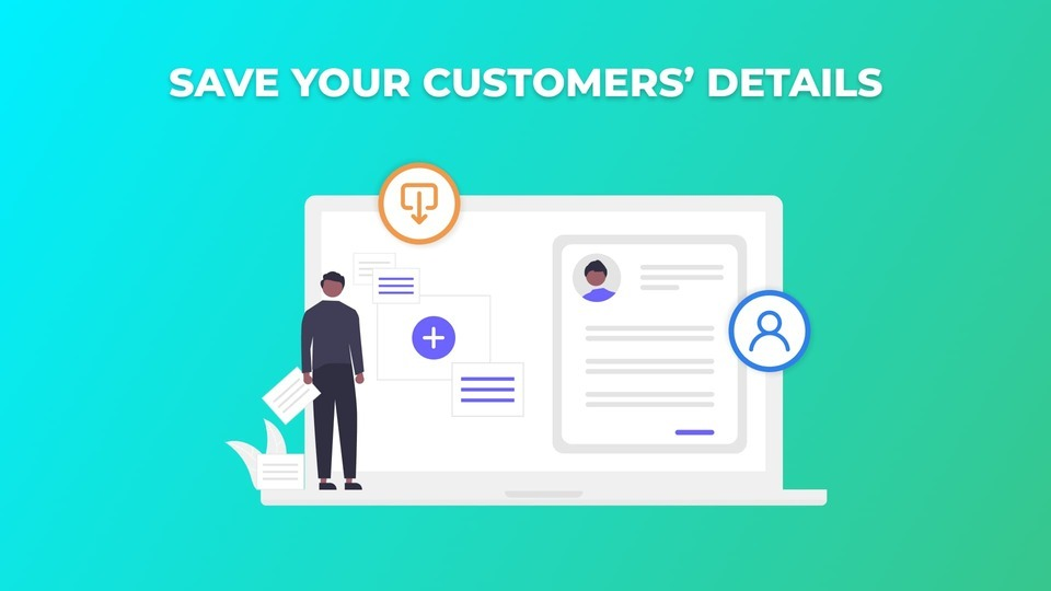 Save Your Customers' Details